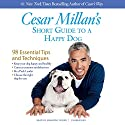 Cesar Millan's Short Guide to a Happy Dog: 98 Essential Tips and Techniques (       UNABRIDGED) by Cesar Millan Narrated by Armando Durán