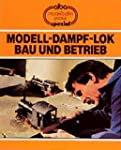 Modell-Dampf-Lok - Bau und Betrieb (A...