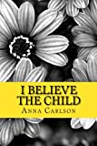 img - for I Believe the Child book / textbook / text book