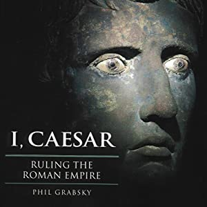 I, Caesar: Ruling the Roman Empire | [Phil Grabsky]