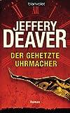 Der gehetzte Uhrmacher: Roman - Jeffery Deaver