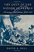 The Cult of the Nation in France: Inventing Nationalism, 1680-1800: David A. Bell: 9780674012370: Amazon.com: Books
