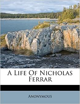 a biography of nicholas ferrar an english scholar Will recall that the stretch from the end of the scholars' garden to the warren  gates  prizes for teaching, for over 25 years, in the faculty of english he is  credited  nicholas ferrar was born to a very stable and caring family his  father (of.