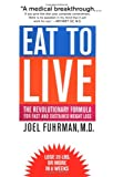Eat to Live: The Revolutionary Formula for Fast and Sustained Weight Loss (0316829455) by Fuhrman, Joel