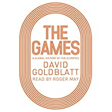 The Games: A Global History of the Olympics Audiobook by David Goldblatt Narrated by Roger May