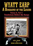 img - for Wyatt Earp: A Biography of the Legend, Vol. II, Part 1: Tombstone Before the Earps book / textbook / text book