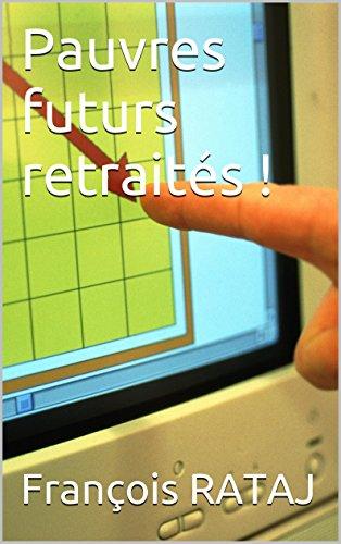 Pauvres futurs retraités ! (French Edition)