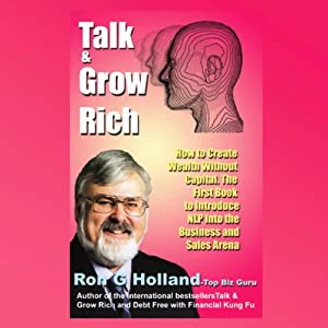 Talk & Grow Rich: How to Create Wealth Without Capital | [Ron G. Holland]