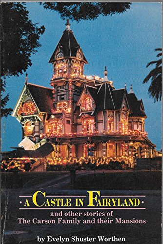 Castle in Fairyland: And Other Stories of the Carson Family and Their Mansions, Worthen, Evelyn Shuster