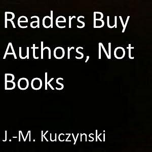Readers Buy Authors, Not Books Hörbuch von J.-M. Kuczynski Gesprochen von: J.-M. Kuczynski