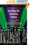 Inventing the Electronic Century: The...