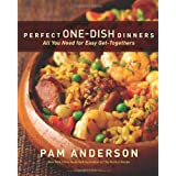 Perfect One-Dish Dinners: All You Need for Easy Get-Togethers ~ Pam Anderson