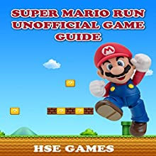 Super Mario Run Unofficial Game Guide Audiobook by  Hse Games Narrated by Trevor Clinger