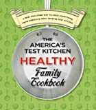 The America's Test Kitchen Healthy Family Cookbook: A New, Healthier Way to Cook Everything from America's Most Trusted Test Kitchen