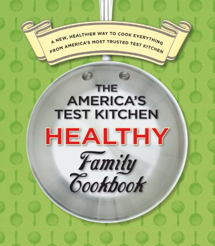 The America's Test Kitchen Healthy Family Cookbook: A New, Healthier Way to Cook Everything from America's Most Trusted Test Kitchen: America's Test Kitchen: 9781933615561: Amazon.com: Books