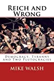 img - for Reich and Wrong: Democracy, Tyranny and Two Plutocracies book / textbook / text book
