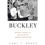 Buckley: William F. Buckley Jr. and the Rise of American Conservatism | [Carl T. Bogus]