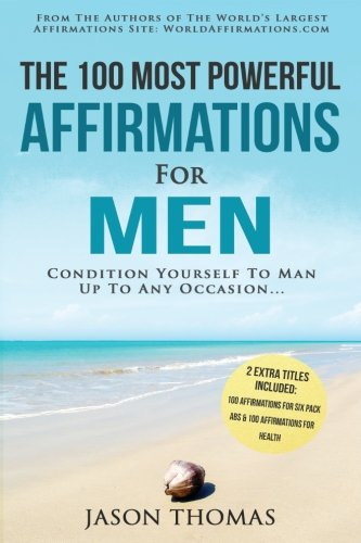 Affirmation | The 100 Most Powerful Affirmations for Men | 2 Amazing Affirmative Books Included for Six Pack Abs & for Optimal Health: Condition Yourself To Man Up To Any Occasion (Volume 27) (The Condition Of Man compare prices)