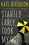 Started Early, Took My Dog: A Novel [Hardcover]