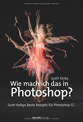 wie-mach-ich-das-in-photoshop-scott-kelbys-beste-rezepte-fur-photoshop-cc