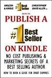 HOW TO PUBLISH A #1 BEST SELLER ON KINDLE - NO COST PUBLISHING AND MARKETING SECRETS OF A BEST SELLING AUTHOR - HOW TO BOOK & GUIDE FOR SMART DUMMIES