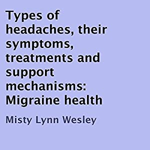 Types of Headaches, Their Symptoms, Treatments and Support Mechanisms Audiobook