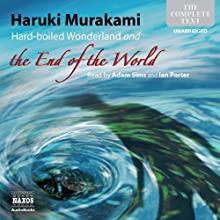 Hard-boiled Wonderland and the End of the World | Livre audio Auteur(s) : Haruki Murakami Narrateur(s) : Adam Sims, Ian Porter