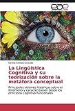 La Lingüística Cognitiva y su teorización sobre la metáfora conceptual: Principales visiones históricas sobre el fenómeno y caracterización desde los principios cognitivo-funcionales (Spanish Edition)