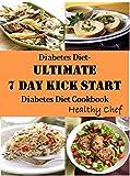 Diabetes Diet: Ultimate 7 Day Kick - Start Diabetes Diet Cookbook (7 Day Kick Start Diet Series 1)