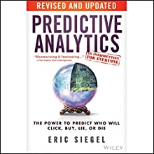 Predictive Analytics: The Power to Predict Who Will Click, Buy, Lie, or Die | Livre audio Auteur(s) : Eric Siegel Narrateur(s) : Nicolas D. Frantela