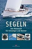 Segeln: Das Handbuch für Einsteiger und Könner