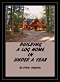img - for Building a Log Home in Under a Year book / textbook / text book
