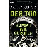 """Der Tod kommt wie gerufen: Roman (Die Tempe-Brennan-Romane, Band 11)von """"Kathy Reichs"""""""