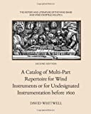 The History and Literature of the Wind Band and Wind Ensemble: A Catalog of Multi-Part Repertoire for Wind Instruments or for Undesignated Instrumentation before 1600 (Volume 6)