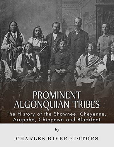 Free Kindle Book : Prominent Algonquian Tribes: The History of the Shawnee, Cheyenne, Arapaho, Chippewa, and Blackfeet