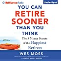 You Can Retire Sooner Than You Think (       UNABRIDGED) by Wes Moss Narrated by Wes Moss, Scott Merriman