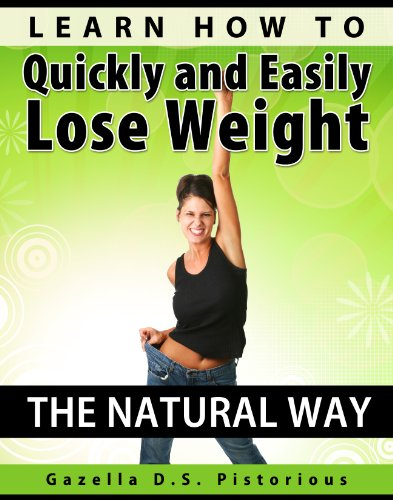 Learn How To Quickly And Easily Lose Weight The Natural Way