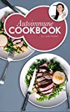 Autoimmune Cookbook: Real Food Recipes For The Autoimmune Paleo Protocol by Ancestral Chef: 50+ Delicious Recipes Designed Specifically to Heal Autoimmune Disorders