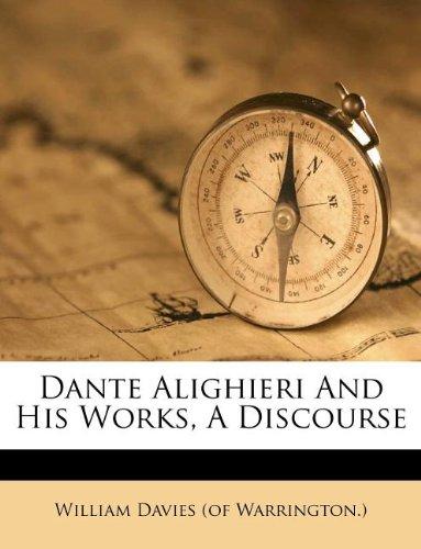 Dante Alighieri And His Works, A Discourse