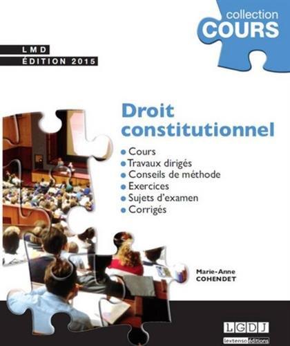 Droit constitutionnel : Cours, Travaux dirigés, Conseils de méthode, Sujets d'examen, Corrigés