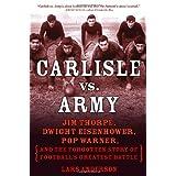 Carlisle vs. Army: Jim Thorpe, Dwight Eisenhower, Pop Warner, and the Forgotten Story of Football's Greatest Battle ~ Lars Anderson
