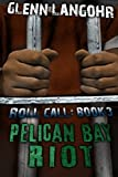 img - for Pelican Bay Riot: A True Thriller of Organized Crime and Corruption in Prison: Roll Call 3 book / textbook / text book