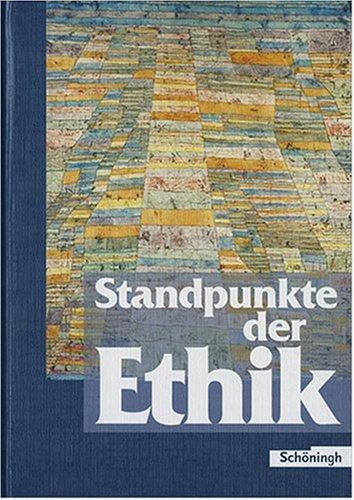 Standpunkte der Ethik. Schülerbuch. Lehr- und Arbeitsbuch für die Oberstufe. (Lernmaterialien)