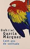 Cent Ans de Solitude (French edition of Cien Anos de Soledad) (0785949836) by Gabriel Garcia Marquez