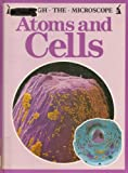 Atoms and Cells (Through the Microscope) (0531172198) by Bender, Lionel