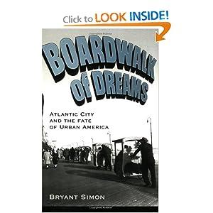 Boardwalk of Dreams: Atlantic City and the Fate of Urban America Bryant Simon