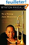 To a Young Jazz Musician: Letters fro...