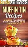 Muffin Tin Recipes: 40 Delicious, Eas...
