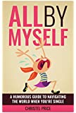 All By Myself: A Humorous Guide to Navigating the World When You're Single