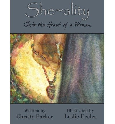 -she-ality-into-the-heart-of-a-woman-parker-christy-author-hardcover-2013